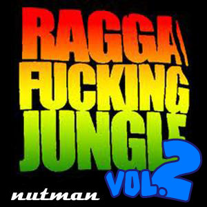 D&B: Ragga Fucking Jungle! Volume 2